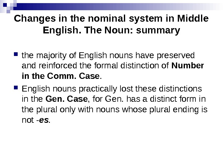 Changes in the nominal system in Middle English. The Noun: summary the majority of English nouns