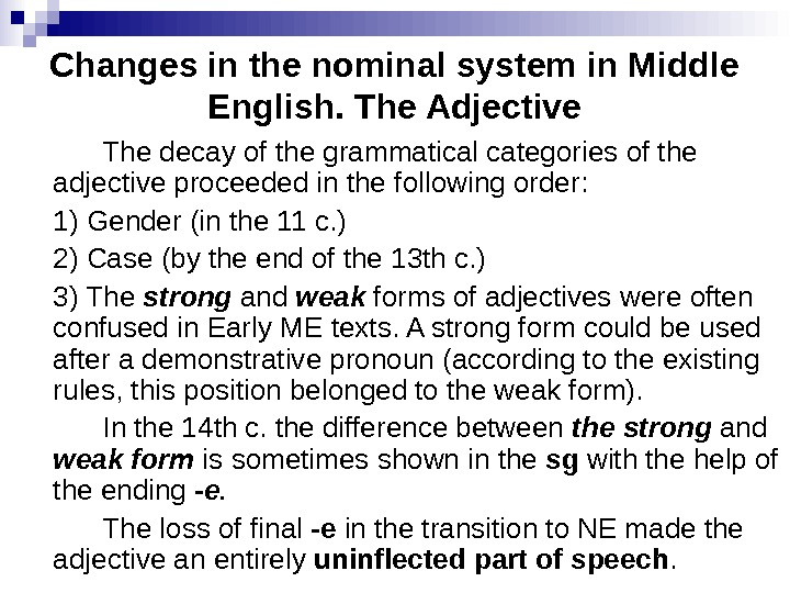 Changes in the nominal system in Middle English. The Adjective The decay of the grammatical categories
