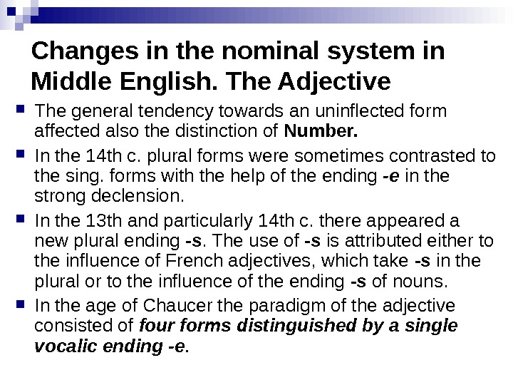 Changes in the nominal system in Middle English. The Adjective The general tendency towards an uninflected