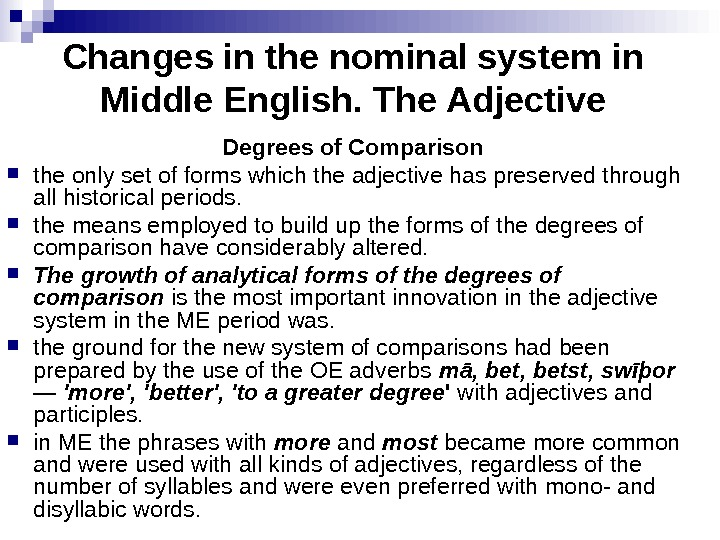 Changes in the nominal system in Middle English. The Adjective Degrees of Comparison the only set