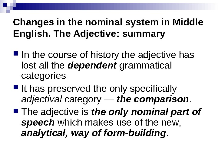 Changes in the nominal system in Middle English. The Adjective: summary In the course of history