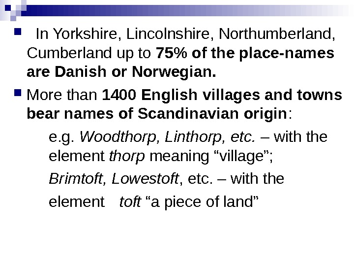 In Yorkshire, Lincolnshire, Northumberland,  Cumberland up to 75 of the place-names are Danish