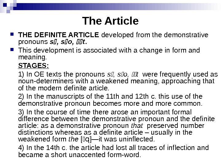 The Article THE DEFINITE ARTICLE developed from the demonstrative pronouns s , s o,  t.