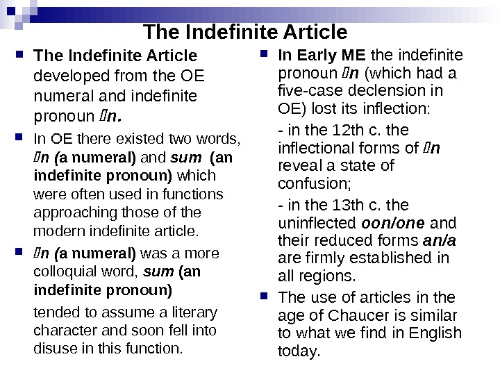 The Indefinite Article developed from the OE numeral and indefinite pronoun n.  In OE there