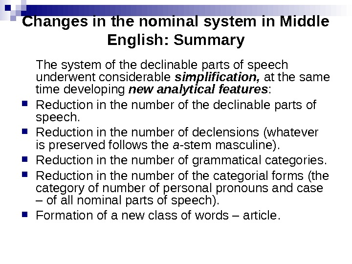 Changes in the nominal system in Middle English: Summary The system of the declinable parts of