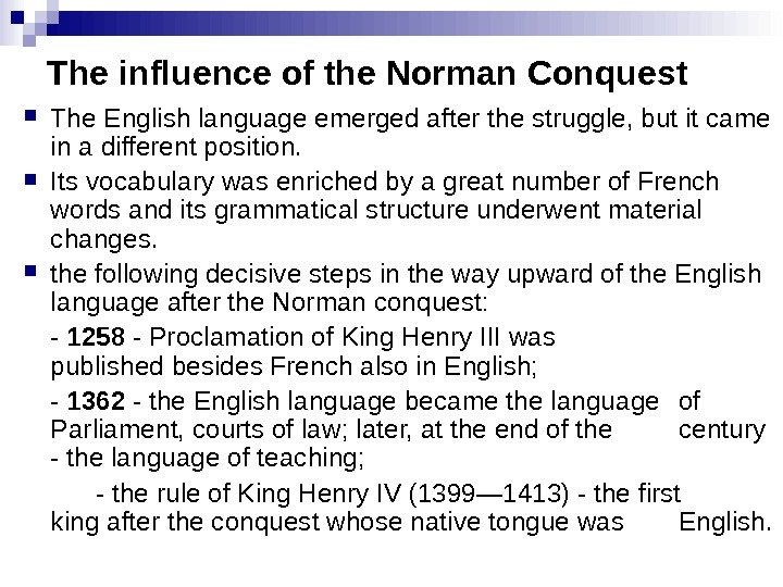 The influence of the Norman Conquest The English language emerged after the struggle, but it came