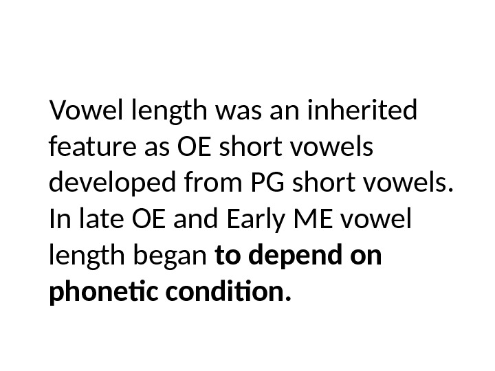 Vowel length was an inherited feature as OE short vowels developed from PG short vowels.