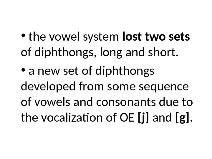 •  the vowel system lost two sets  of diphthongs, long and short.