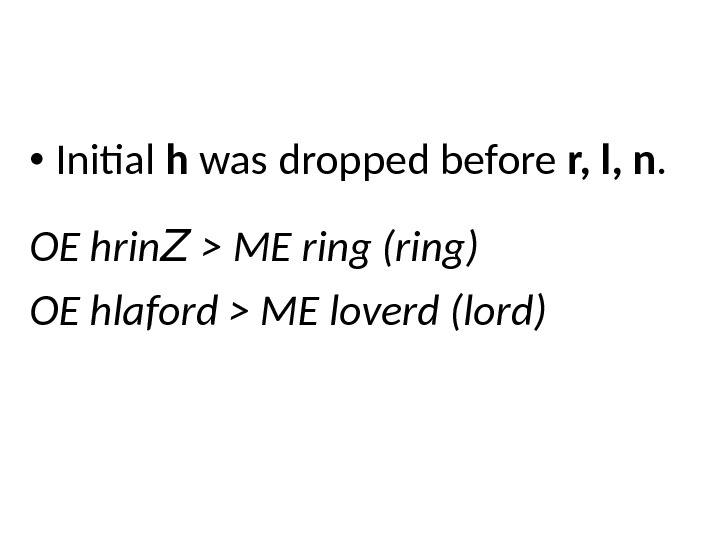 Initial h was dropped before r,  l, n. OE hrin Z  ME