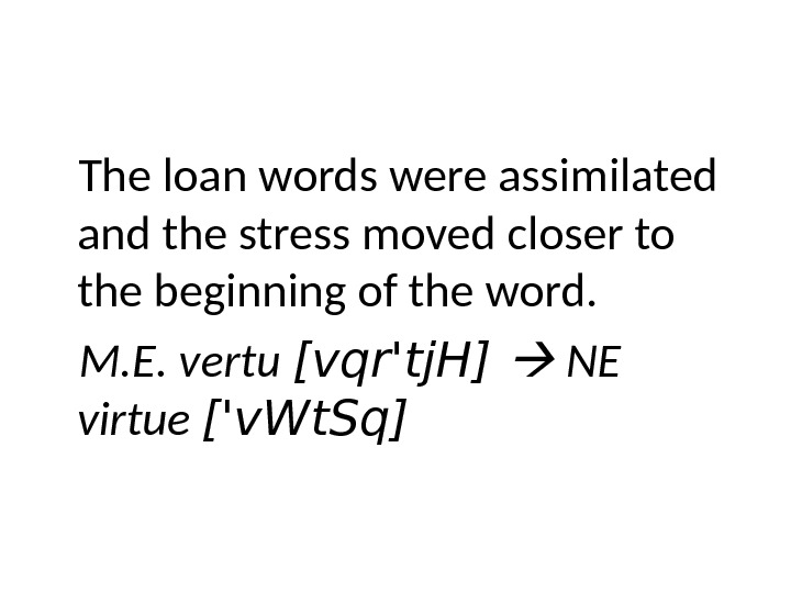 The loan words were assimilated and the stress moved closer to the beginning of the word.