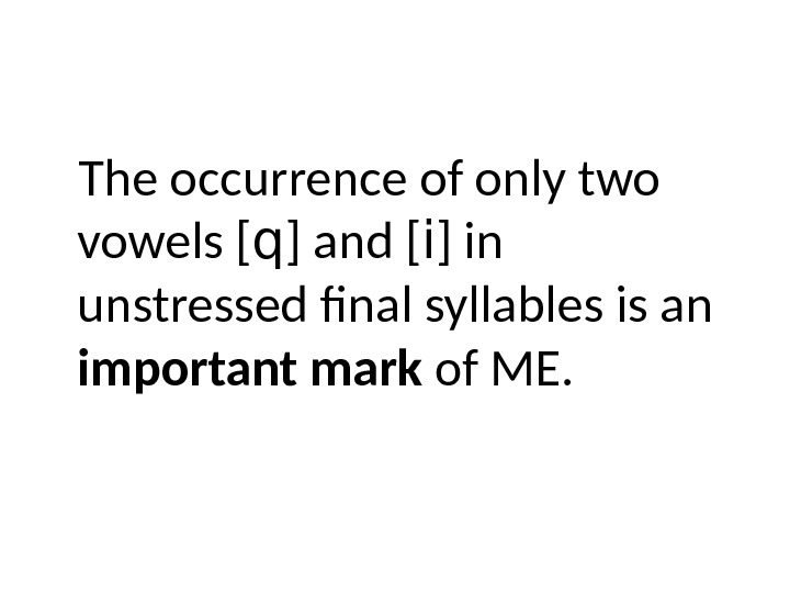 The occurrence of only two vowels [ q ] and [ i ] in unstressed final