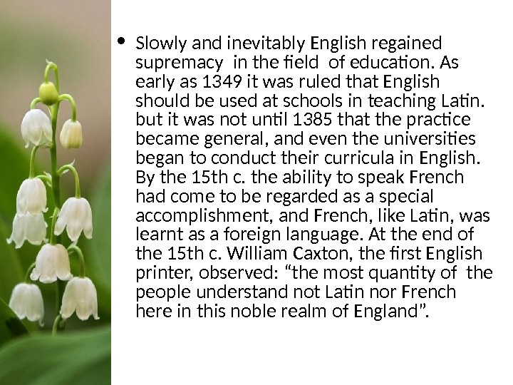• Slowly and inevitably English regained supremacy in the field of education. As early as