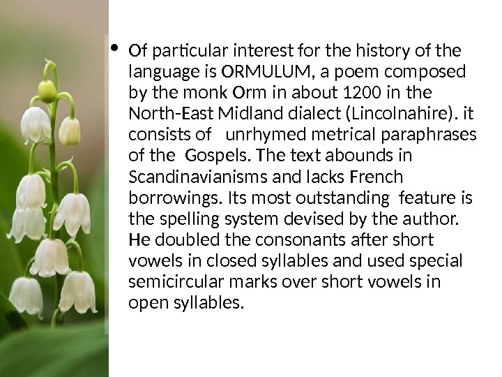 • Of particular interest for the history of the language is ORMULUM, a poem composed