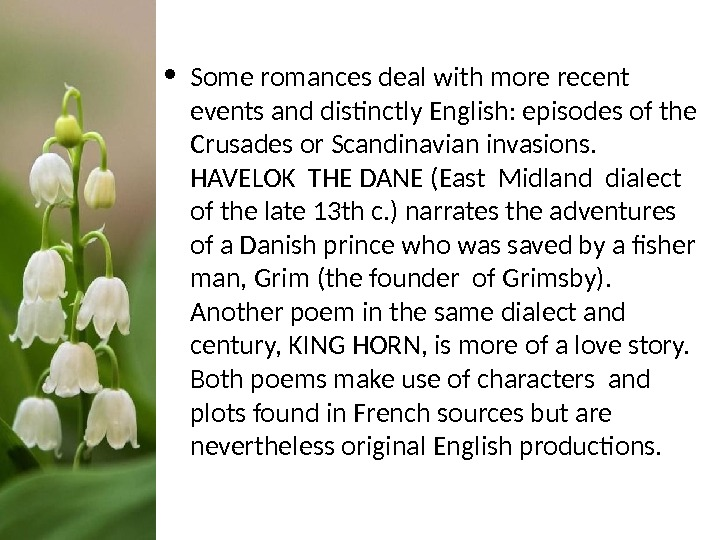 • Some romances deal with more recent events and distinctly English: episodes of the Crusades
