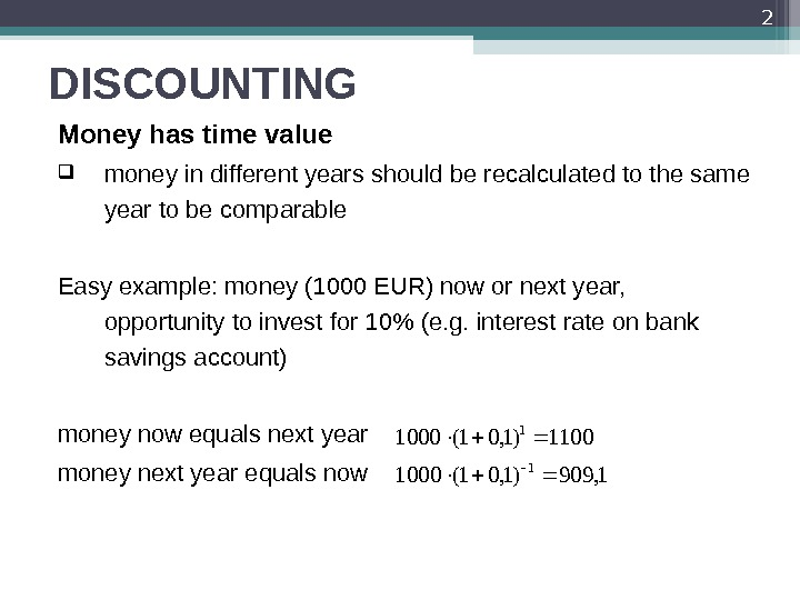 DISCOUNTING Money has time value money i n different years should be recalculated to the same