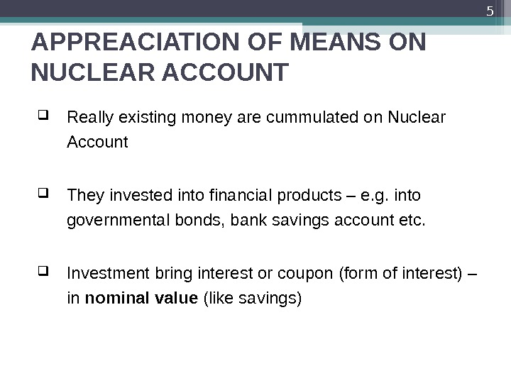 APPREACIATION OF MEANS ON NUCLEAR ACCOUNT Really existing money are cummulated on Nuclear Account They invested