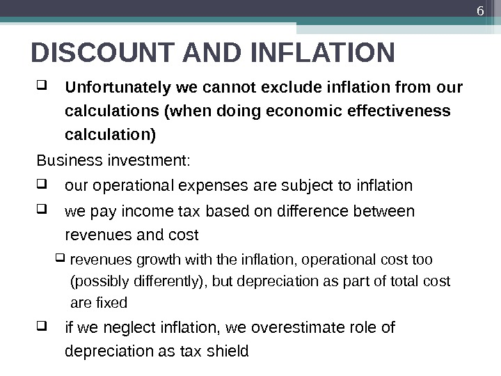 DISCOUNT AND INFLATION Unfortunately we cannot exclude inflation from our calculations (when doing economic effectiveness calculation)