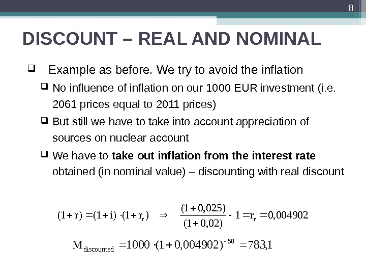 DISCOUNT – REAL AND NOMINAL Example as before. We try to avoid the inflation No influence