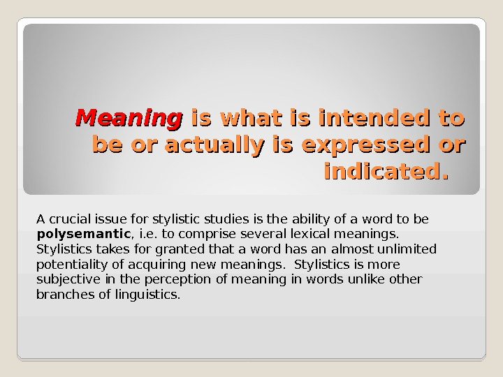Meaning is what is intended to be or actually is expressed or indicated.  A crucial