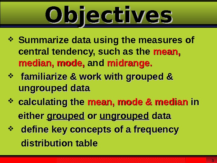 Larson & Farber,  Elementary Statistics: Picturing the World , 3 e 3 Objectives Summarize data