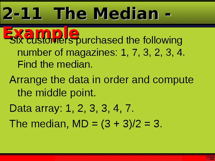 Larson & Farber,  Elementary Statistics: Picturing the World , 3 e 222 -11 The Median