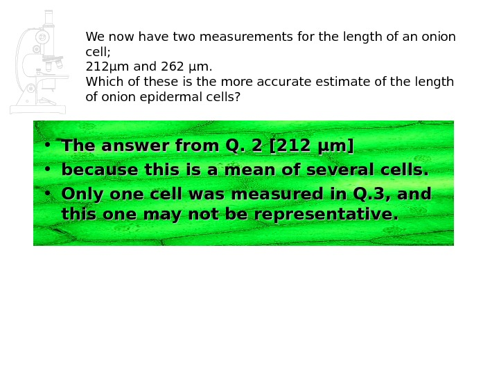 We now have two measurements for the length of an onion cell;  212 μ m