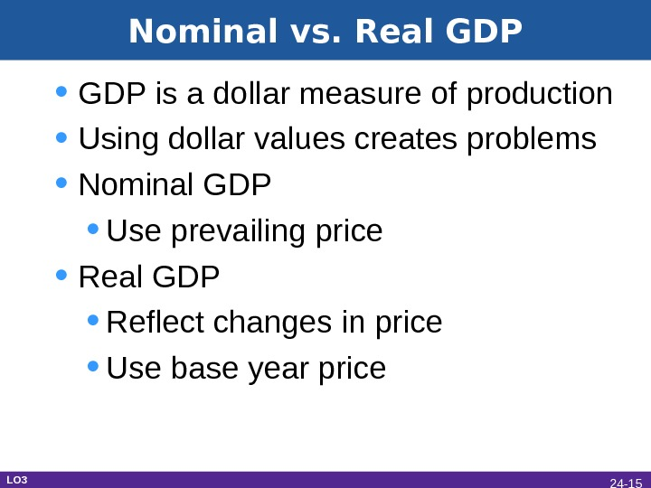 Nominal vs. Real GDP • GDP is a dollar measure of production • Using dollar values