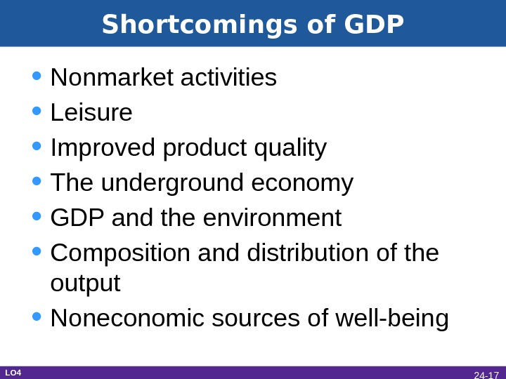 Shortcomings of GDP • Nonmarket activities • Leisure • Improved product quality • The underground economy