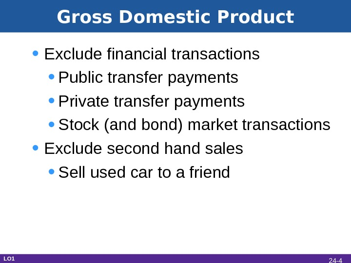 Gross Domestic Product • Exclude financial transactions • Public transfer payments • Private transfer payments •