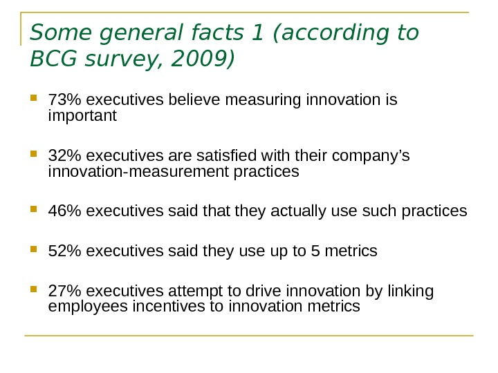 Some general facts 1 (according to BCG survey, 2009) 73 executives believe measuring innovation