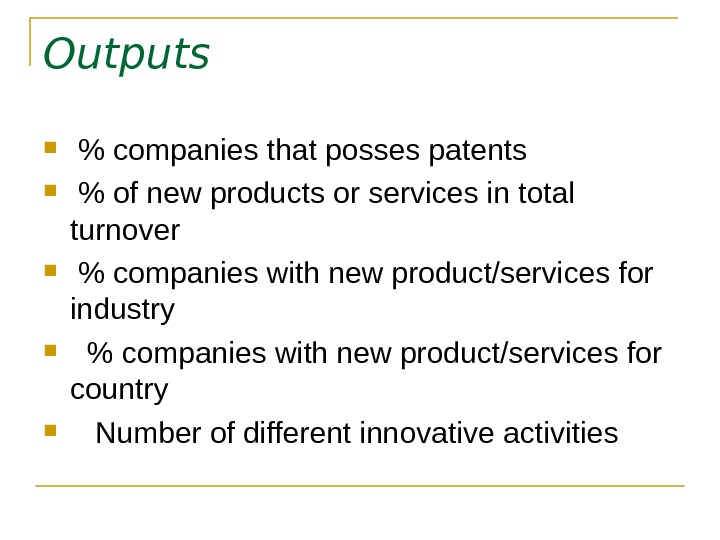 Outputs   companies that posses patents   of new products or services