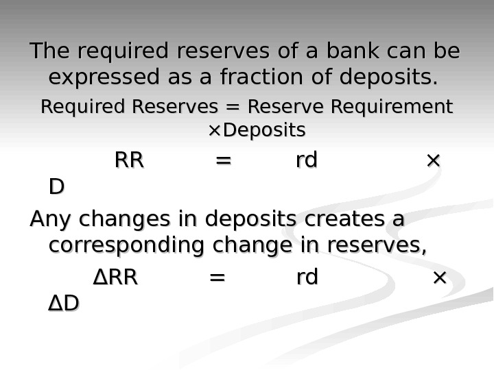 The required reserves of a bank can be expressed as a fraction of deposits.  Required