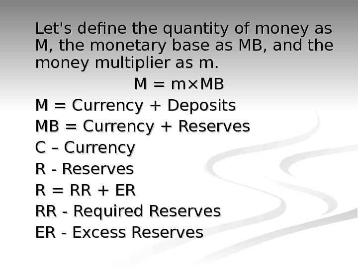 Let's define the quantity of money as M, the monetary base as MB, and the money