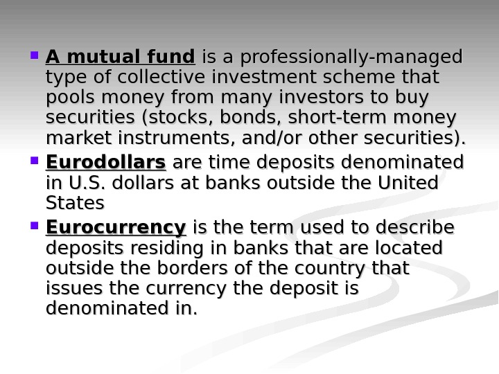 A mutual fund is a professionally-managed type of collective investment scheme that pools money from