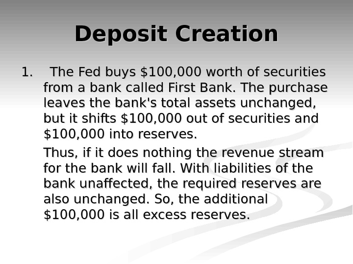 Deposit Creation 1. The Fed buys $100, 000 worth of securities from a bank called First