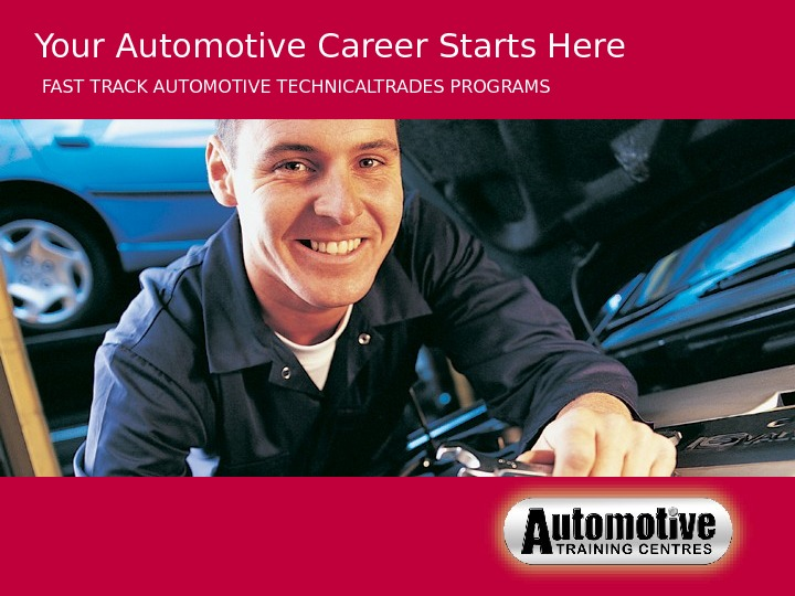 FAST TRACK TRADES & TECHNICAL PROGRAMS Your Automotive Career Starts Here FAST TRACK AUTOMOTIVE TECHNICALTRADES
