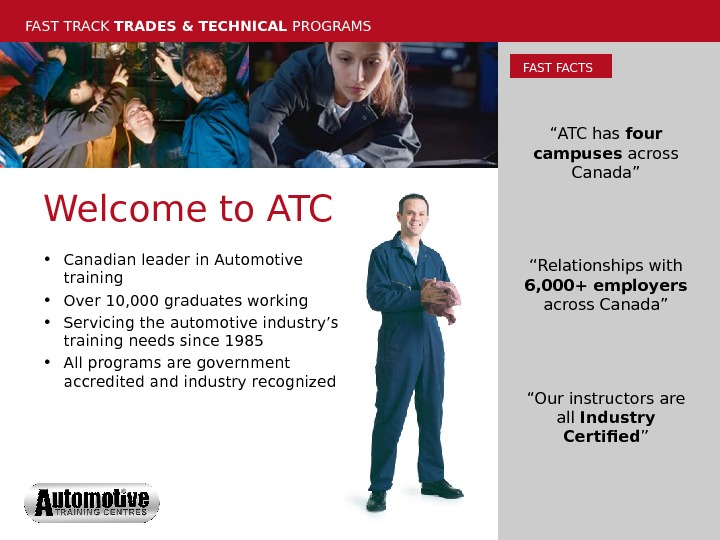 FAST TRACK TRADES & TECHNICAL PROGRAMS Welcome to ATC • Canadian leader in Automotive training
