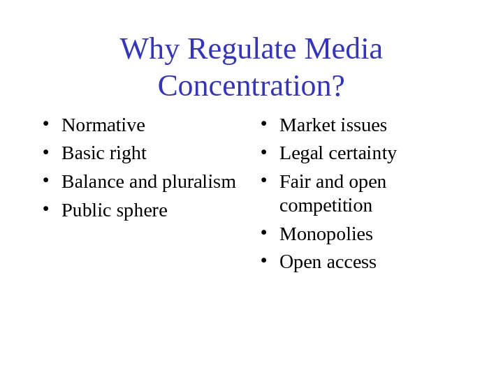 Why Regulate Media Concentration?  • Normative • Basic right • Balance and pluralism