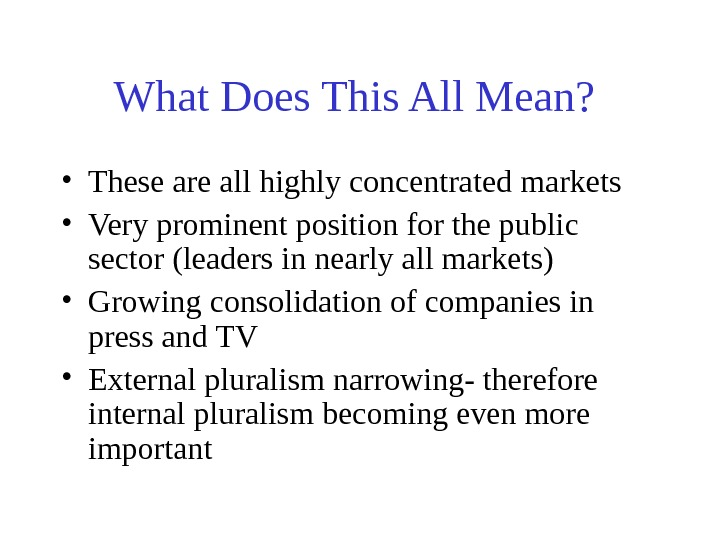 What Does This All Mean? • These are all highly concentrated markets • Very
