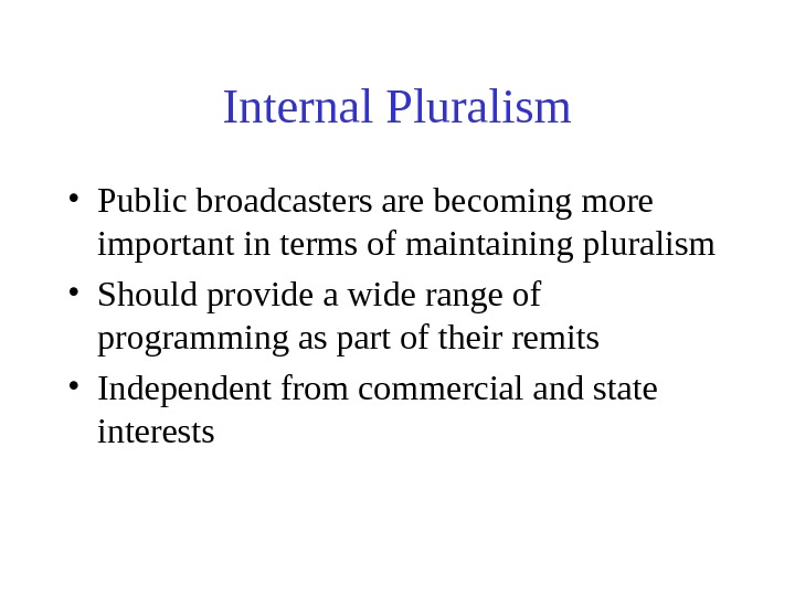Internal Pluralism • Public broadcasters are becoming more important in terms of maintaining pluralism