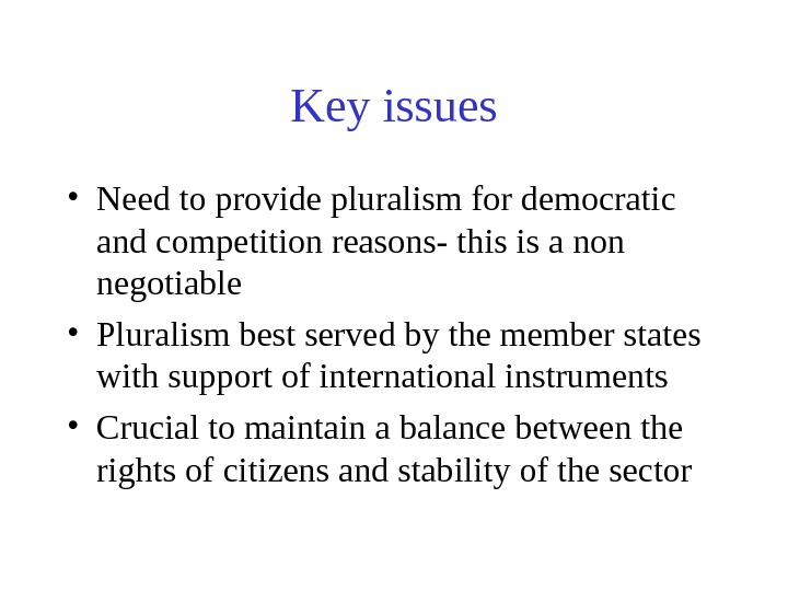 Key issues • Need to provide pluralism for democratic and competition reasons- this is