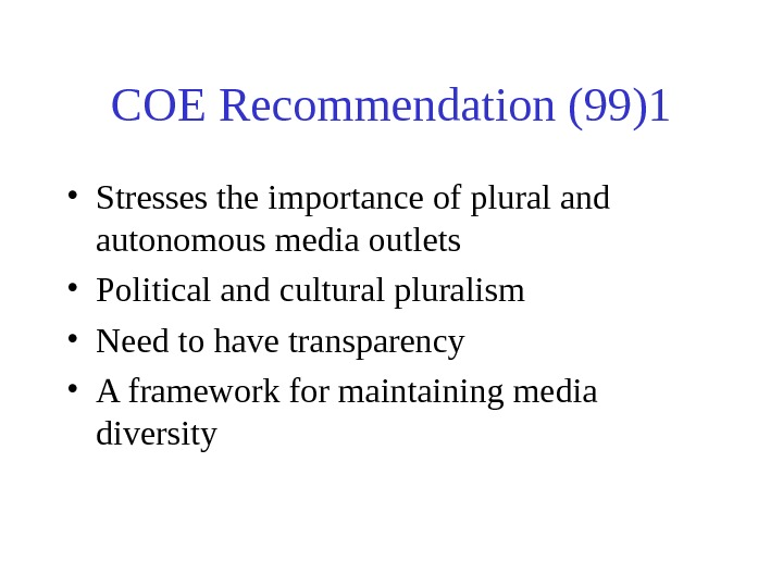COE Recommendation (99)1 • Stresses the importance of plural and autonomous media outlets •