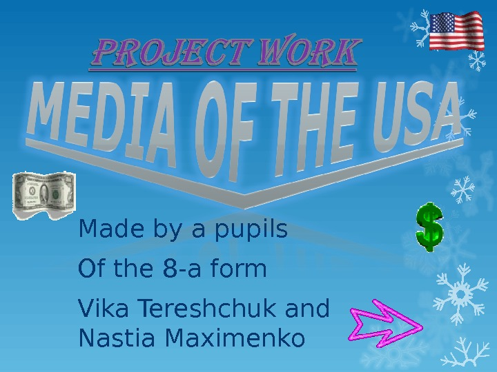Made by a pupils Of the 8 -a form Vika Tereshchuk and Nastia Maximenko