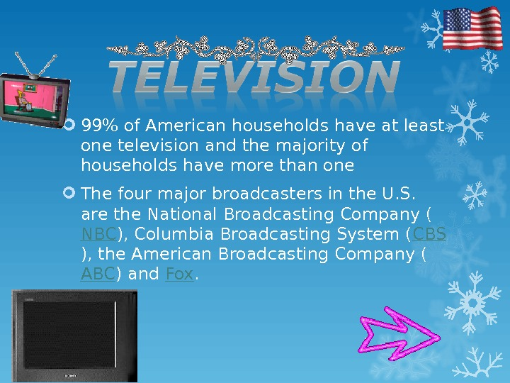 99 of American households have at least one television and the majority of households have