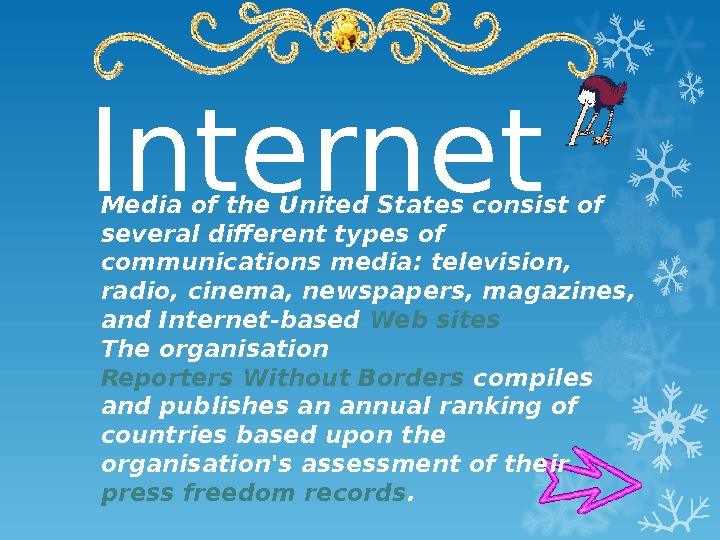 Internet Media of the United Statesconsist of several different types of communications media: television,  radio,