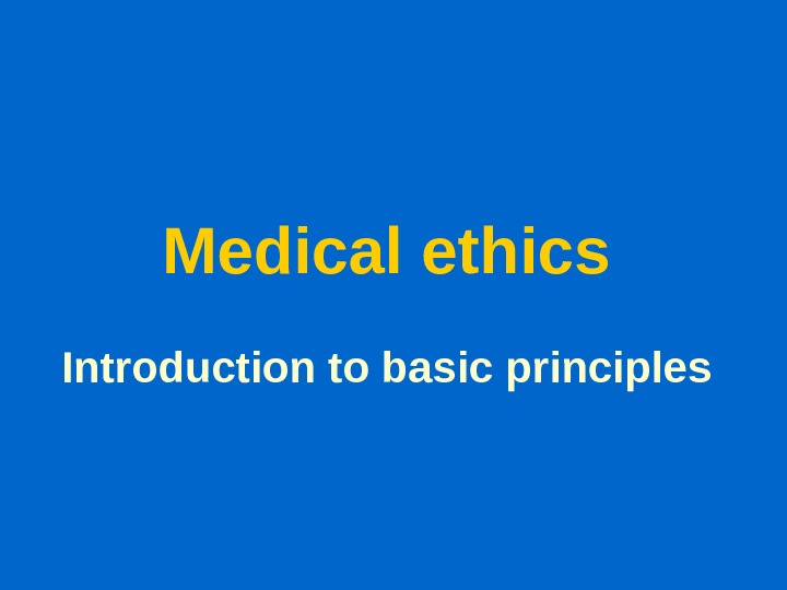 Medical ethics  Introduction to basic principles
