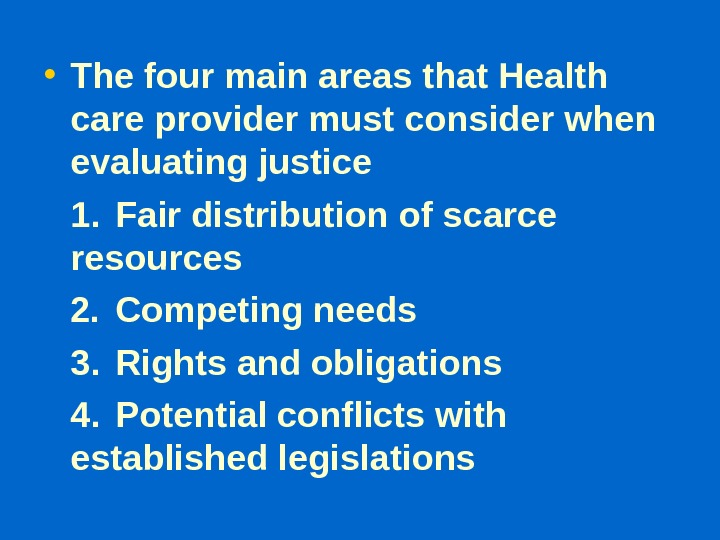 • The four main areas that Health care provider must consider when evaluating justice 1.