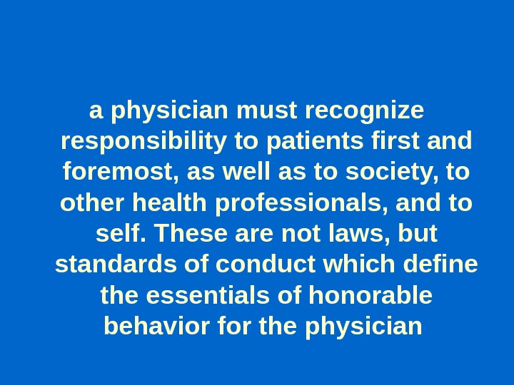 a physician must recognize responsibility to patients first and foremost, as well as to society, to