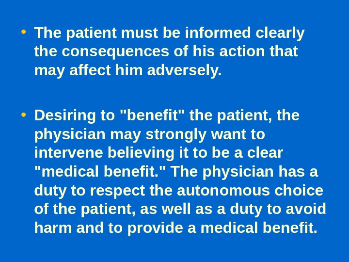 • The patient must be informed clearly the consequences of his action that may affect