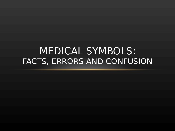 MEDICAL SYMBOLS: FACTS, ERRORS AND CONFUSION